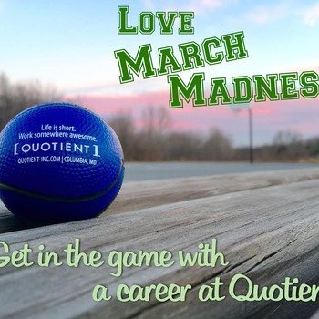 Quotient Inc - We will keep an eye on your bracket and pull for your team. Come check out the Quotient Team  http://www.glassdoor.com/Reviews/Quotient-Inc-Reviews-E197460.htm